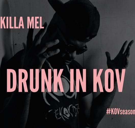 """Single : """"Drunk In Kov"""" – Killa Mel"""