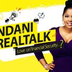 Video : Love or Financial Security #NdaniRealTalk