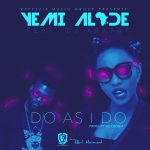 """Single : """"Do As I do"""" - Yemi Alade ft. DJ Arafat"""