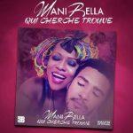 """Clip : """"Qui cherche trouve"""" - Mani Bella"""